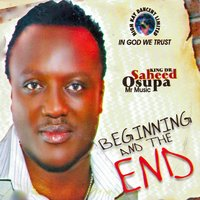 Beginning and the End — King Dr. Saheed Osupa
