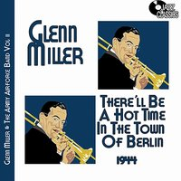 Volume 2 - There'll Be a Hot Time in the Town of Berlin — Glenn Miller Orchestra