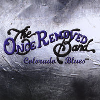 Colorado Blues — Once Removed Blues Band