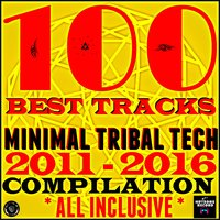 100 Best Tracks Minimal Tribal Tech Compilation — сборник