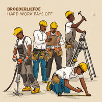 Hard Work Pays Off — Broederliefde