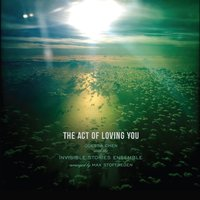 The Act of Loving You (feat. The Invisible Stories Ensemble) — Odessa Chen & Max Stoffregen