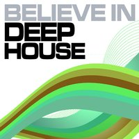 Believe In Deep House, Vol. 1 — сборник