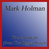 Your Moment (From the Biggest Loser) — Mark Holman