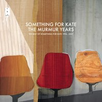 The Murmur Years - The Best of Something For Kate 1996 - 2007 — Something For Kate
