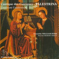 Palestrina: Canticle of Canticles — William Byrd Ensemble