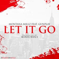 Let It Go (feat. GunPlay) — Gunplay, Montana Millz
