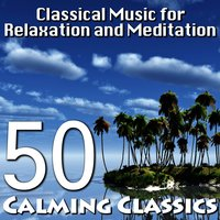 Classical Music for Relaxation and Meditation – 50 Calming Classics — сборник