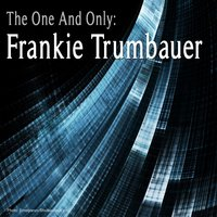 The One and Only: Frankie Trumbauer — Frankie Trumbauer