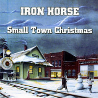 Small Town Christmas — Iron Horse