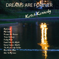 Dreams Are Forever — Ketch Kennedy