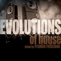Evolutions of House Mixed by Frankie Feliciano — Nervous