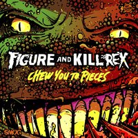 Chew You to Pieces — Figure, Kill Rex