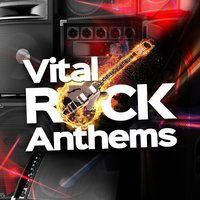 Vital Rock Anthems — Classic Rock Heroes, The Rock Heroes, The Rock Masters, The Rock Masters|Classic Rock Heroes|The Rock Heroes