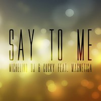Say to Me — Magnetica, Michelino Dj, Cucky