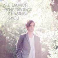 Whatever's Chasing You — Val Emmich