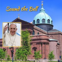 Sound the Bell: Official Music Keepsake for Pope Francis' 1st US Visit — Cathedral Basilica Choir, Cathedral Basilica Chamber Orchestra & Zach Hemenway