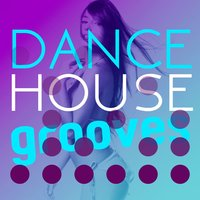Dance House Grooves — Deep Electro House Grooves, Dance Hits, EDM Dance Music, EDM Dance Music|Dance Hits|Deep Electro House Grooves