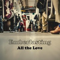All the Love — Emberlasting