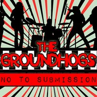 No to Submission — The Groundhogs