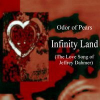 Infinity Land (The Love Song of Jeffrey Dahmer) — Odor of Pears