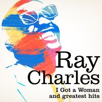 Ray Charles : I Got a Woman and Greatest Hits — Ray Charles