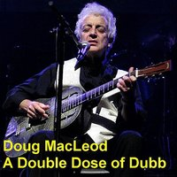 A Double Dose of Dubb — Doug MacLeod