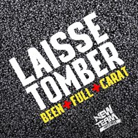 Laisse tomber — Full, Been, Carat