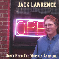I Don't Need the Whiskey Anymore — Jack Lawrence