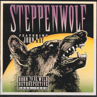 Born To Be Wild: A  Retrospective — Steppenwolf