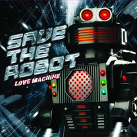 Love Machine — Save The Robot