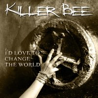 I'd Love to Change the World — Killer Bee