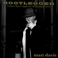 Bootlegged Volume Three: Appleton, Wisconsin January 2010 — Matt Davis