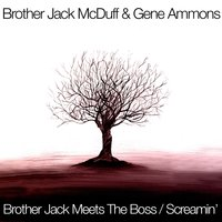 Brother Jack Meets The Boss / Screamin' — Gene Ammons, Brother Jack McDuff, Brother Jack McDuff, Gene Ammons