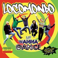 Me wanna dance — Locomondo