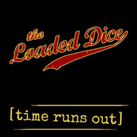 Time Runs Out — Loaded Dice