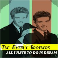 All I Have to Do Is Dream — The Everly Brothers