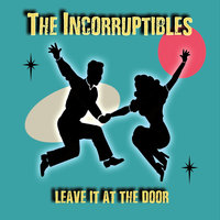 Leave It at the Door — The Incorruptibles