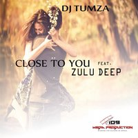 Close to You — DJ Tumza, Zulu Deep