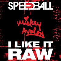 I Like It Raw — Speedball, Mickey Avalon