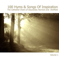 100 Hymns and Songs of Inspiration Disc 1 — Gloucester Cathedral Choir - Gloucester Cathedral Choir - Norwich Cathedral Choir - Sheffield Cathedral Choir