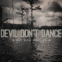 Devil Don't Dance — Hit Dog Hollar