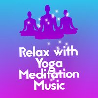 Relax with Yoga Meditation Music — Relaxation Meditation Yoga Music