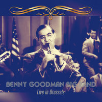 Benny Goodman Big Band: Live in Brussels — Benny Goodman Big Band, Taft Jordan, Zoot Sims, Billy Bauer