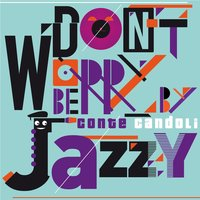 Don't Worry Be Jazzy By Conte Candoli — Conte Candoli