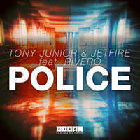 Police — Tony Junior & Jetfire feat. RIVERO