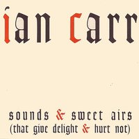 Sounds And Sweet Airs (That Give Delight & Hurt Not) — John Taylor, Ian Carr