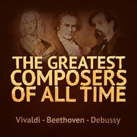 The Greatest Composers of All Time - Vivaldi, Beethoven and Debussy — Антонио Вивальди