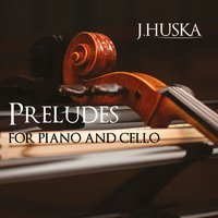 Preludes for Piano and Cello — J. HUSKA, Jiří Huska