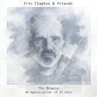Eric Clapton & Friends: The Breeze - An Appreciation Of JJ Cale — Eric Clapton